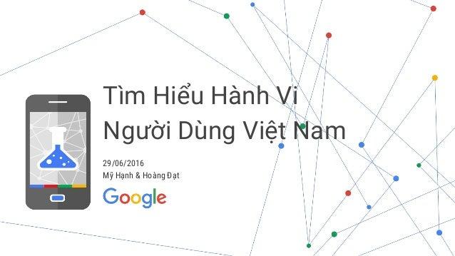 29/06/2016 Mỹ Hạnh & Hoàng Đạt Tìm Hiểu Hành Vi Người Dùng Việt Nam
