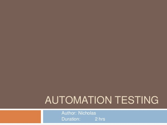 AUTOMATION TESTING Author: Nicholas Duration: 2 hrs