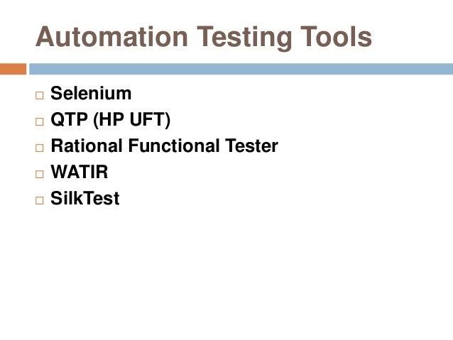 Automation Testing Tools  Selenium  QTP (HP UFT)  Rational Functional Tester  WATIR  SilkTest