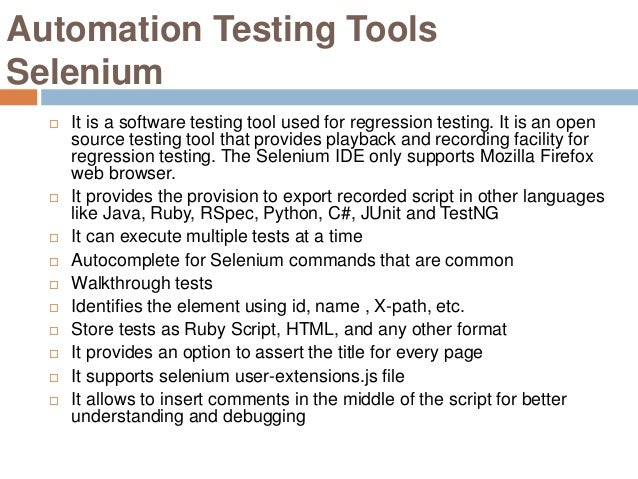Automation Testing Tools Selenium  It is a software testing tool used for regression testing. It is an open source testin...