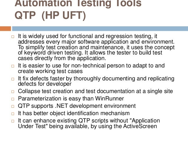 Automation Testing Tools QTP (HP UFT)  It is widely used for functional and regression testing, it addresses every major ...