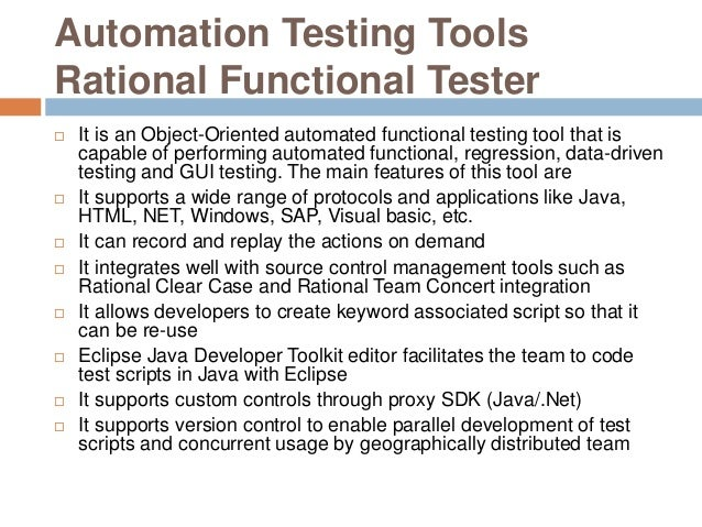 Automation Testing Tools Rational Functional Tester  It is an Object-Oriented automated functional testing tool that is c...