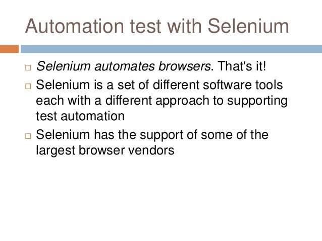 Automation test with Selenium  Selenium automates browsers. That's it!  Selenium is a set of different software tools ea...