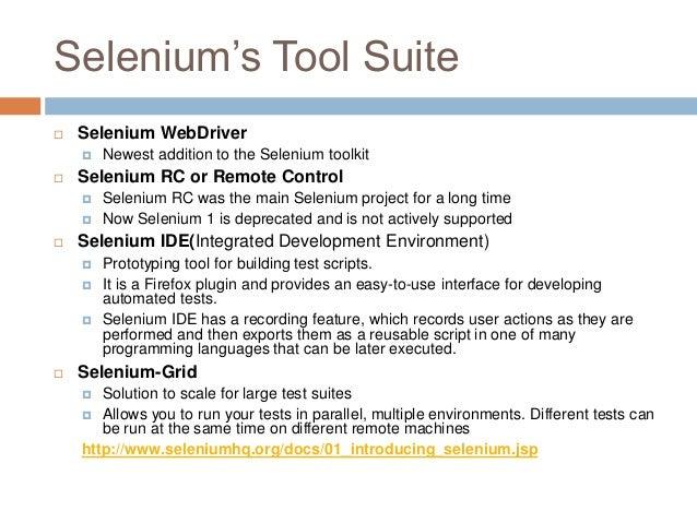 Selenium's Tool Suite  Selenium WebDriver  Newest addition to the Selenium toolkit  Selenium RC or Remote Control  Sel...