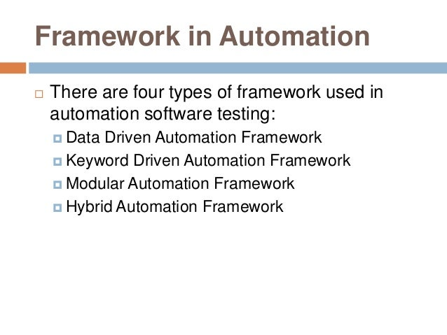 Framework in Automation  There are four types of framework used in automation software testing:  Data Driven Automation ...