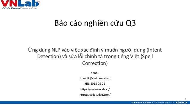 1 Báo cáo nghiên cứu Q3 Ứng dụng NLP vào việc xác định ý muốn người dùng (Intent Detection) và sửa lỗi chính tả trong tiến...
