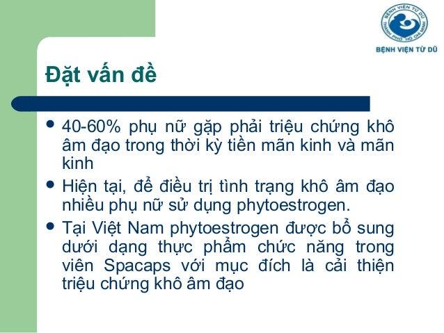 Đặt vấn đề   40-60% phụ nữ gặp phải triệu chứng khô  âm đạo trong thời kỳ tiền mãn kinh và mãn  kinh   Hiện tại, để điều...