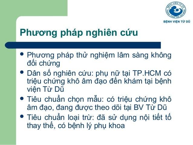 Phương pháp nghiên cứu   Phương pháp thử nghiệm lâm sàng không  đối chứng   Dân số nghiên cứu: phụ nữ tại TP.HCM có  tri...