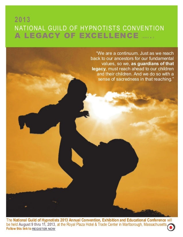2013 NATIONAL GUILD OF HYPNOTISTS CONVENTION A LEGACY OF EXCELLENCE I S S U E ■ 2 NATIONAL GUILD OF HYPNOTISTS WWW.NGH.NET...