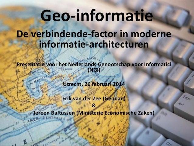 Geo-informatie De verbindende-factor in moderne informatie-architecturen Presentatie voor het Nederlands Genootschap voor ...
