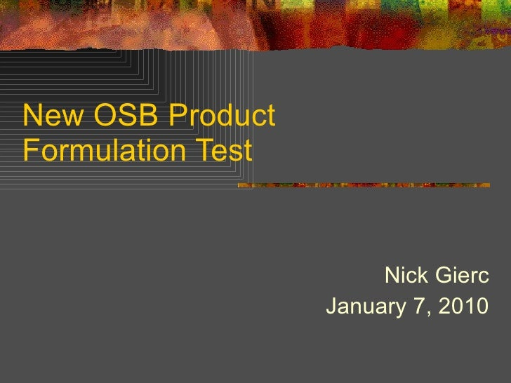 New OSB Product Formulation Test Nick Gierc January 7, 2010