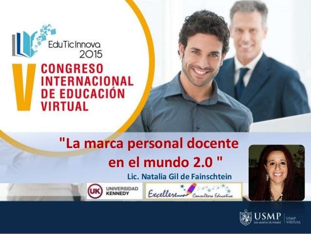 """""""La marca personal docente en el mundo 2.0 """" Lic. Natalia Gil de Fainschtein"""