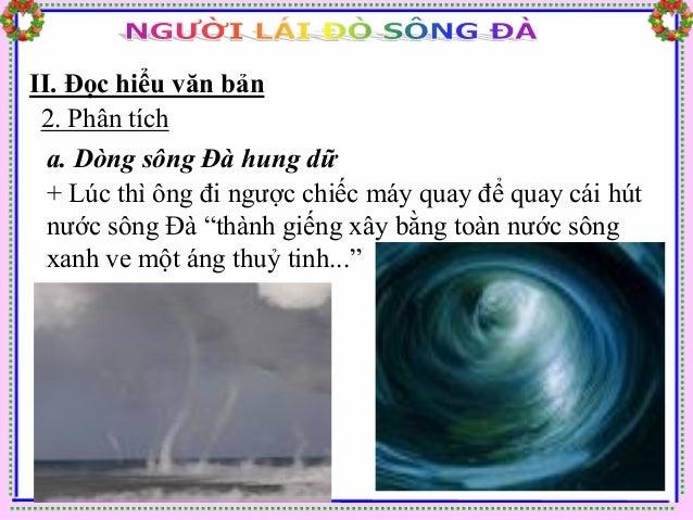 II. Đọc hiểu văn bản 2. Phân tích  b. Dòng sông Đà trữ tình    ? Tác giả đã miêu tả tính trữ tình của dòng sông Đà ntn?  +...
