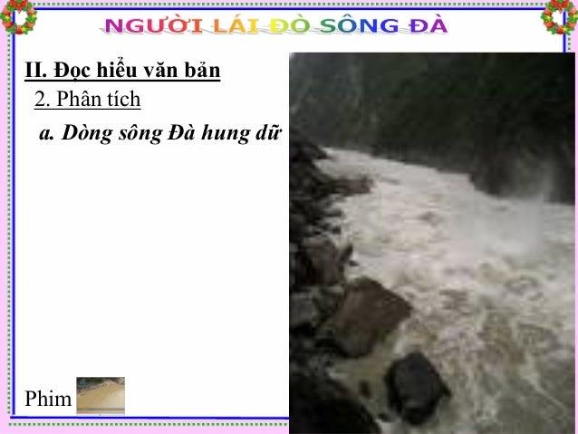 """II. Đọc hiểu văn bản 2. Phân tích  a. Dòng sông Đà hung dữ  - Sử dụng ngôn từ """"kì tài"""" để miêu tả con sông Đà ntn?    ? Co..."""