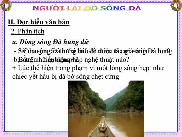 II. Đọc hiểu văn bản 2. Phân tích  a. Dòng sông Đà hung dữ  + Khi thì hiện ra trong cảnh mênh mông hàng cây số của  một th...