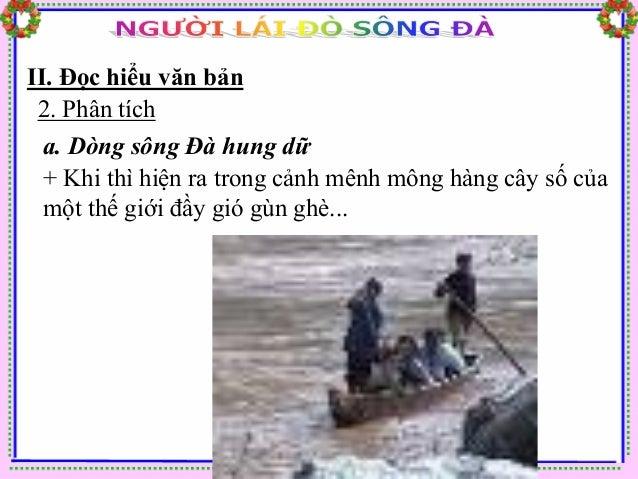 II. Đọc hiểu văn bản 2. Phân tích  a. Dòng sông Đà hung dữ  + Khi thì dòng nước như hùm beo lồng lộn