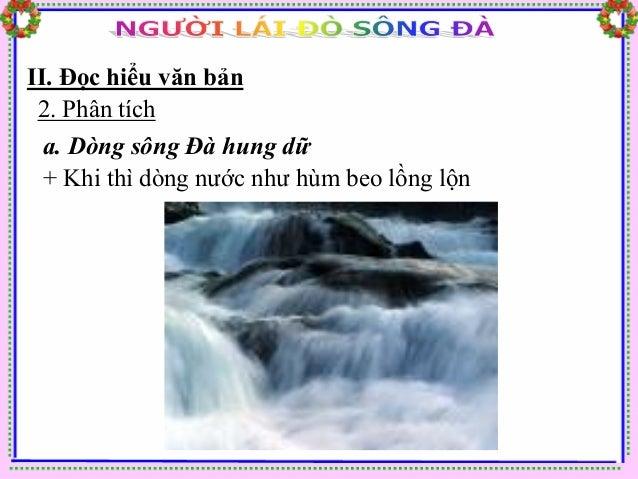 II. Đọc hiểu văn bản 2. Phân tích  a. Dòng sông Đà hung dữ  + Khi thì những hòn đá sông lập lờ cạm bẫy...  - Thêm vào rất ...