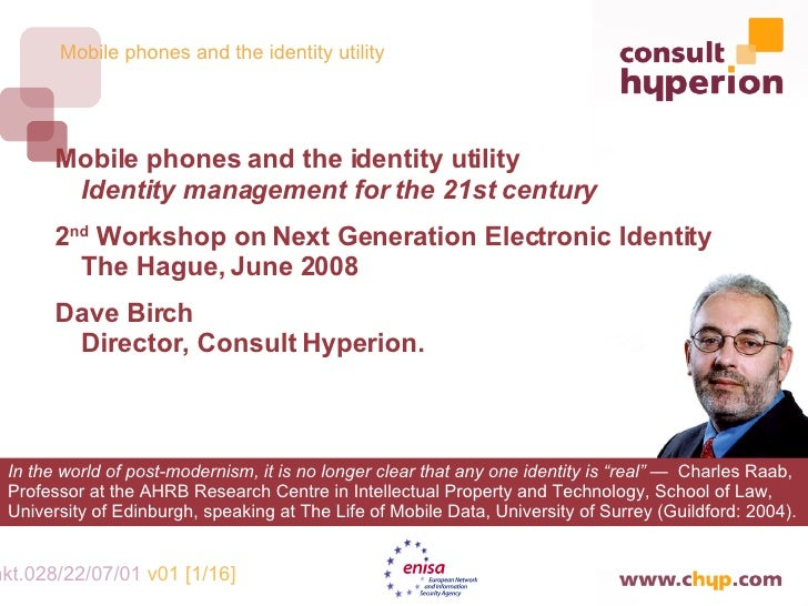 <ul><li>Mobile phones and the identity utility Identity management for the 21st century </li></ul><ul><li>2 nd  Workshop o...