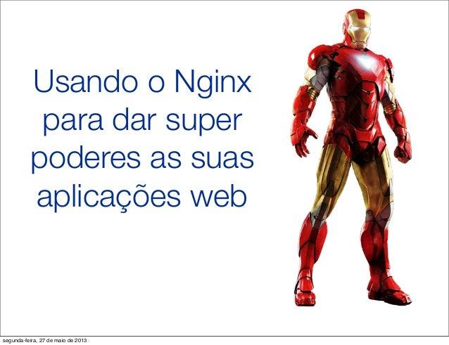 Usando o Nginxpara dar superpoderes as suasaplicações websegunda-feira, 27 de maio de 2013