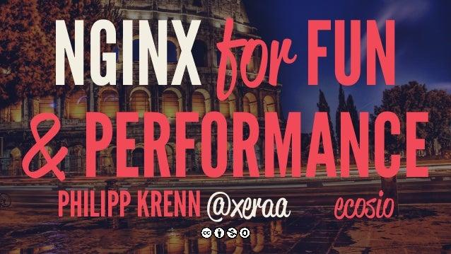 NGINX for FUN & PERFORMANCEPHILIPP KRENN @xeraa ecosio