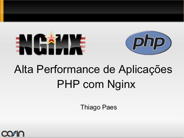 <ul>Alta Performance de Aplicações PHP com Nginx </ul>Thiago Paes