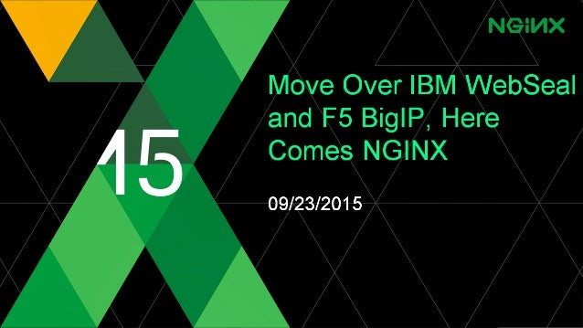 Move Over IBM WebSeal and F5 BigIP, Here Comes NGINX 09/23/2015