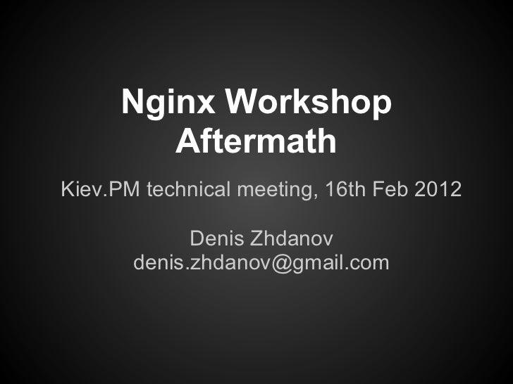 Nginx Workshop        AftermathKiev.PM technical meeting, 16th Feb 2012             Denis Zhdanov       denis.zhdanov@gmai...