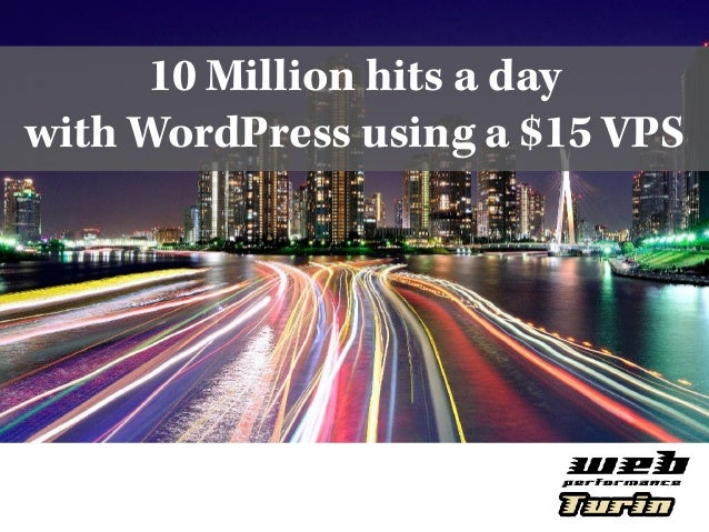 10 Million hits a day with WordPress using a $15 VPS