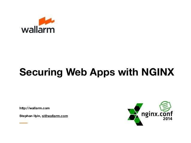 Securing Web Apps with NGINX  http://wallarm.com  Stephan Ilyin, si@wallarm.com