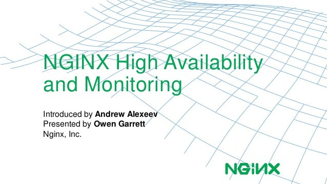 NGINX High Availability  and Monitoring  Introduced by Andrew Alexeev  Presented by Owen Garrett  Nginx, Inc.