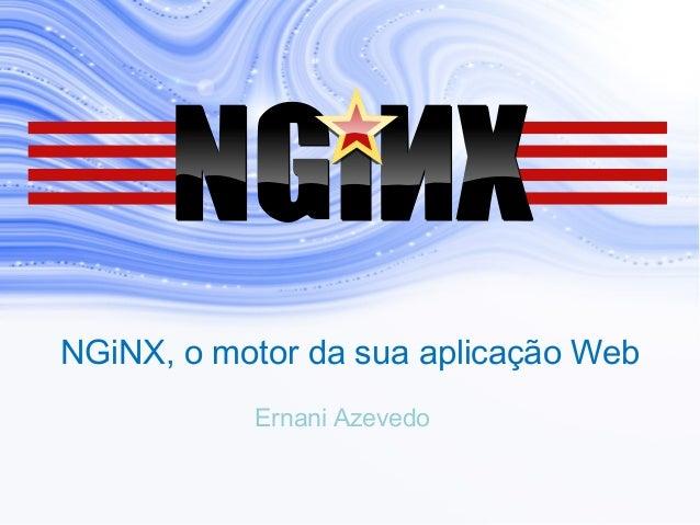 NGiNX, o motor da sua aplicação Web Ernani Azevedo