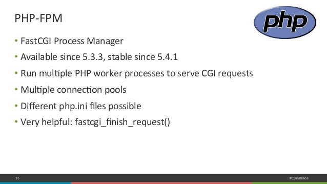 PHP-‐FPM  • FastCGI  Process  Manager  • Available  since  5.3.3,  stable  since  5.4.1  • Run  mulNple  PHP  worker  pro...