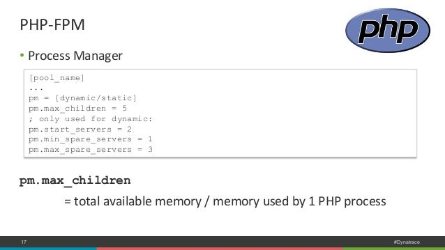 PHP-‐FPM  • Process  Manager  [pool_name]  ...  pm = [dynamic/static]  pm.max_children = 5  ; only used for dynamic:  pm....