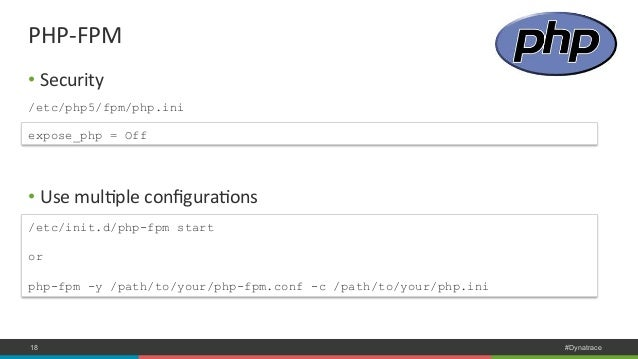 PHP-‐FPM  • Security  /etc/php5/fpm/php.ini  expose_php = Off  • Use  mulNple  configuraNons  /etc/init.d/php-fpm start  ...