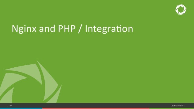 Nginx  and  PHP  /  IntegraNon  COMPANY CONFIDENTIAL 19 – DO NOT DISTRIBUTE #Dynatrace