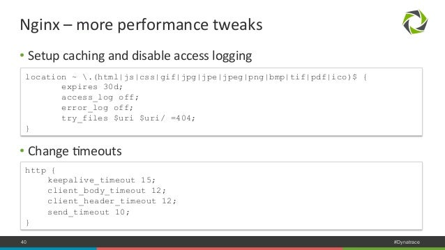 Nginx  –  more  performance  tweaks  • Setup  caching  and  disable  access  logging  location ~ .(html js css gif jpg jpe...