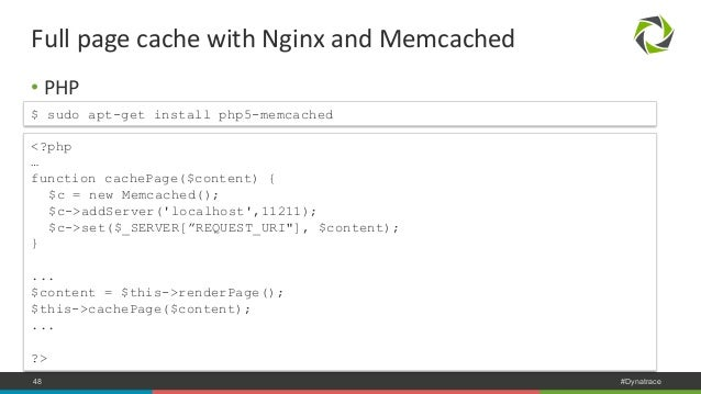 Full  page  cache  with  Nginx  and  Memcached  • PHP  $ sudo apt-get install php5-memcached  <?php  …  function cachePage...