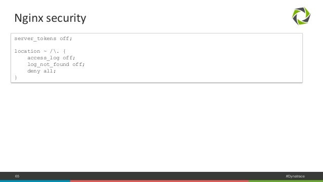 Nginx  security  server_tokens off;  location ~ /. {  access_log off;  log_not_found off;  deny all;  }  COMPANY CONFIDENT...