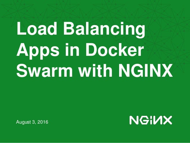 Load Balancing Apps in Docker Swarm with NGINX August 3, 2016