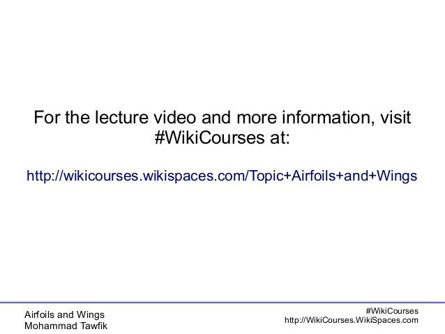For the lecture video and more information, visit  http://wikicourses.wikispaces.com/Topic+Airfoils+and+Wings  Airfoils an...