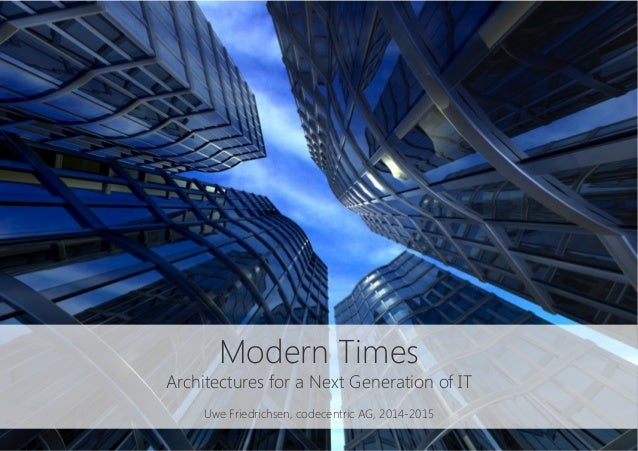 Modern Times Architectures for a Next Generation of IT  Uwe Friedrichsen, codecentric AG, 2014-2015