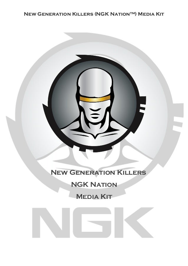 New Generation Killers (NGK Nation™) Media Kit  New Generation Killers NGK Nation Media Kit