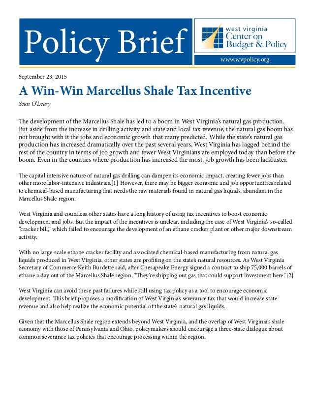 Policy Brief www.wvpolicy.org September 23, 2015 A Win-Win Marcellus Shale Tax Incentive Sean O'Leary The development of t...