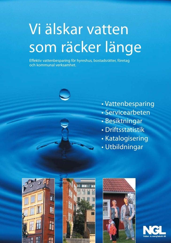 Vi älskar vattensom räcker längeEffektiv vattenbesparing för hyreshus, bostadsrätter, företagoch kommunal verksamhet.     ...