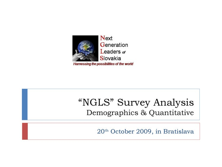 """ NGLS"" Survey Analysis Demographics & Quantitative 20 th  October 2009, in Bratislava"