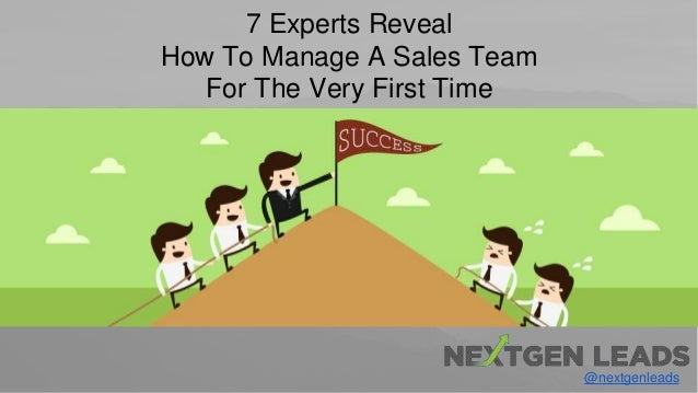 @nextgenleads 7 Experts Reveal How To Manage A Sales Team For The Very First Time