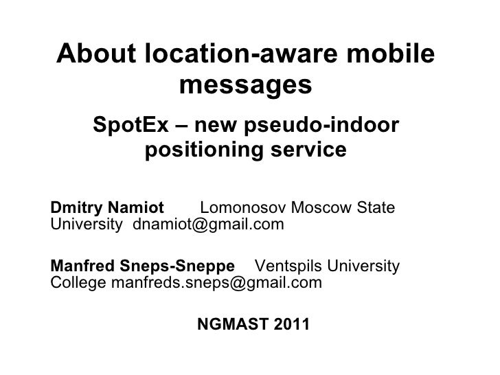 About location-aware mobile messages SpotEx – new pseudo-indoor positioning service Dmitry Namiot   Lomonosov Moscow State...