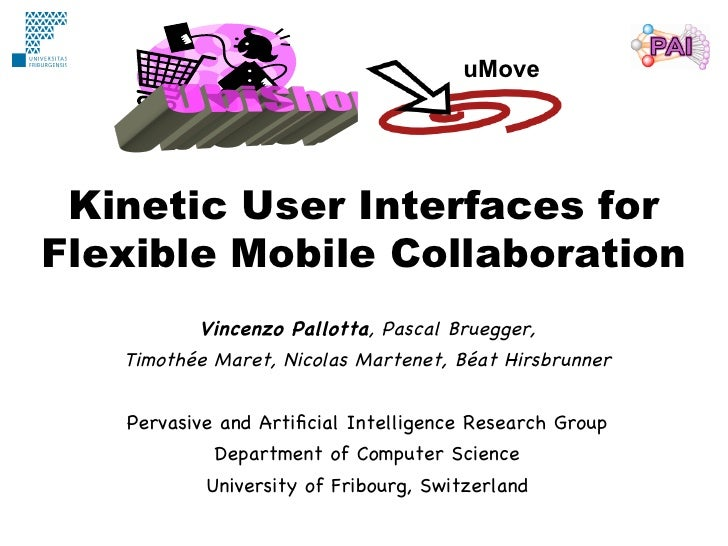 uMove Kinetic User Interfaces forFlexible Mobile Collaboration          Vincenzo Pallotta, Pascal Bruegger,   Timothée Mar...