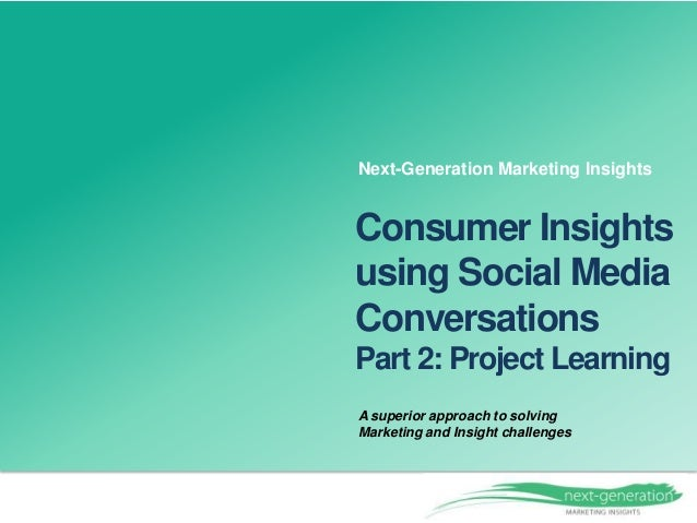 A superior approach to solving Marketing and Insight challenges Consumer Insights using Social Media Conversations Part 2:...