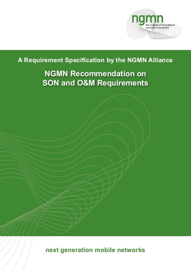 A Requirement Specification by the NGMN Alliance       NGMN Recommendation on       SON and O&M Requirements        next ge...